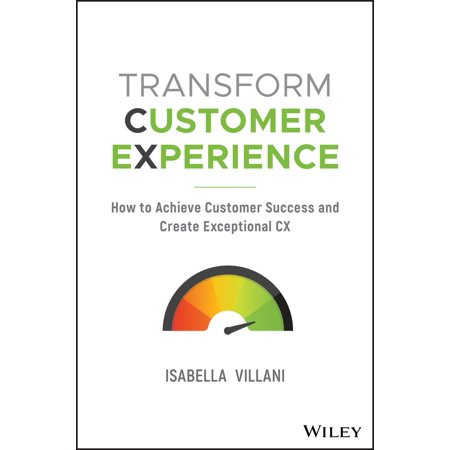 - Transform Customer Experience: How to Achieve Customer Success and Create Exceptional CX (Paperback)