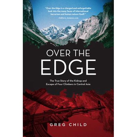 Over the Edge : The True Story of the Kidnap and Escape of Four Climbers in Central - Edge Escape
