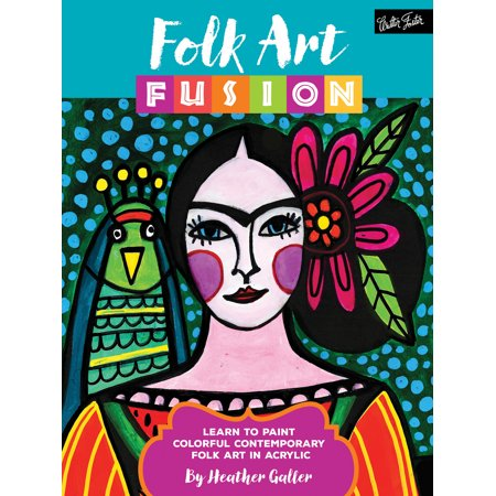 Folk Art Fusion : Learn to paint colorful contemporary folk art in acrylic (Folk Art Halloween Crafts)