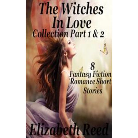 The Witches in Love Collection Part 1 & 2: 8 Fantasy Fiction Romance Short  Stories  - eBook