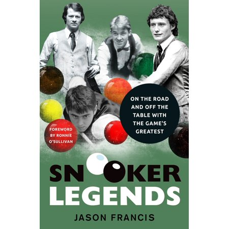 Snooker Legends : On the Road and Off the Table With Snooker
