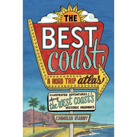 The Best Coast: A Road Trip Atlas : Illustrated Adventures along the West Coast's Historic (Best Adventure Trips In Us)