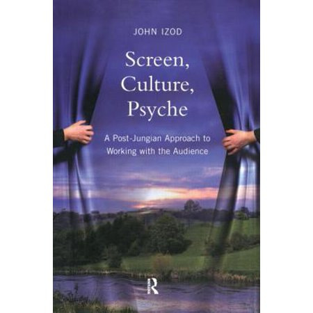 Screen, Culture, Psyche : A Post Jungian Approach to Working with the Audience
