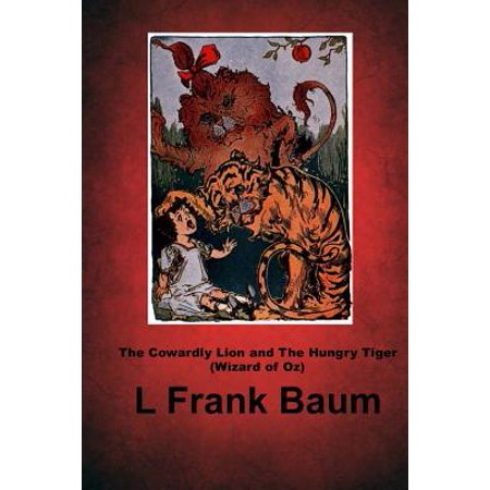 The Cowardly Lion and the Hungry Tiger (Wizard of Oz): (L Frank Baum Masterpiece Collection) by
