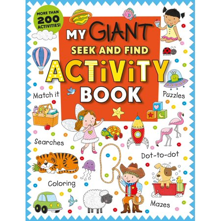 My Giant Seek-and-Find Activity Book : More than 200 Activities: Match It, Puzzles, Searches, Dot-to-Dot, Coloring, Mazes, and (Will Match)