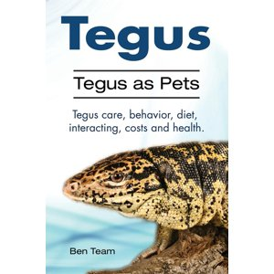 Tegus. Tegus as Pets. Tegus Care, Behavior, Diet, Interacting, Costs and Health. (Paperback)