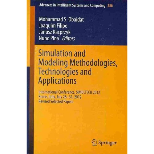 Simulation and Modeling Methodologies, Technologies and Applications: International Conference, Simultech 2012 Rome, Italy, July 28-31, 2012 Revised Selected Papers