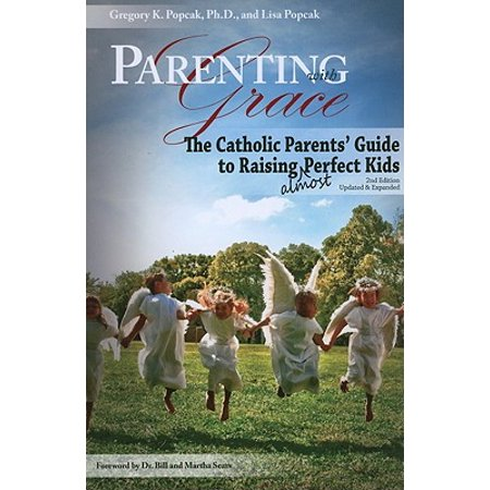 Parenting with Grace : The Catholic Parents' Guide to Raising Almost Perfect Kids ()