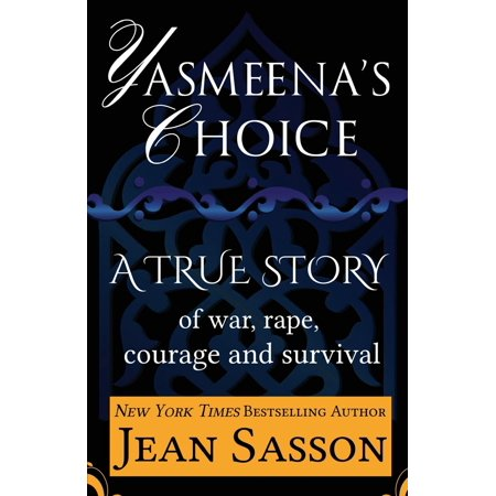 Yasmeena's Choice : A True Story of War, Rape, Courage and Survival
