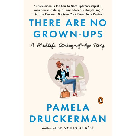 There Are No Grown-ups : A Midlife Coming-of-Age