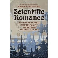 Scientific Romance : An International Anthology of Pioneering Science Fiction