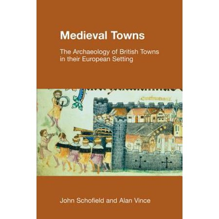 Medieval Towns: The Archaeology Of British Towns In Their European - Medieval Table Setting