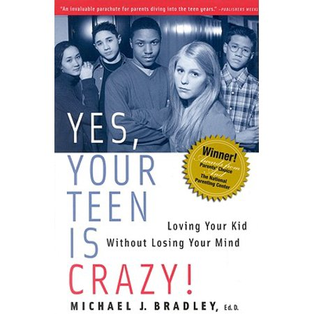 Yes, Your Teen Is Crazy! : Loving Your Kid Without Losing Your