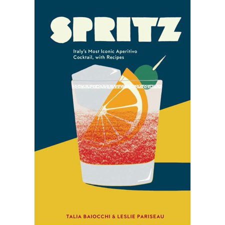 Spritz : Italy's Most Iconic Aperitivo Cocktail, with Recipes
