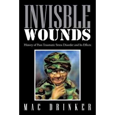 Invisble Wounds : History of Post-Traumatic Stress Disorder and Its (Stress And Its Effects On The Body)