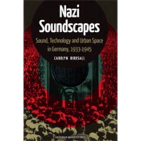 Nazi Soundscapes   Sound  Technology And Urban Space In Germany  1933 1945