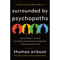 Surrounded by Psychopaths : How to Protect Yourself from Being Manipulated and Exploited in Business (and in Life) (Hardcover)