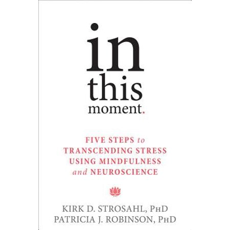 In This Moment : Five Steps to Transcending Stress Using Mindfulness and (Steps Involved In Choosing A Retail Location)
