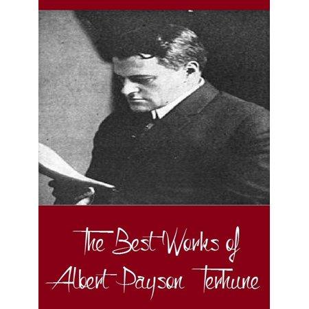 The Best Works of Albert Payson Terhune (Best Works Include Black Caesar's Clan, Bruce, Further Adventures of Lad, His Dog, Superwomen) -
