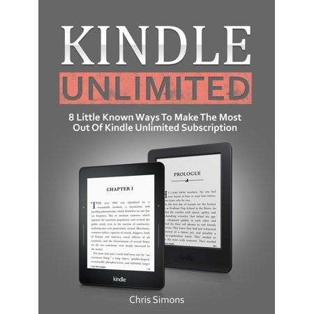 Kindle Unlimited: 8 Little Known Ways To Make The Most Out Of Kindle  Unlimited Subscription - eBook