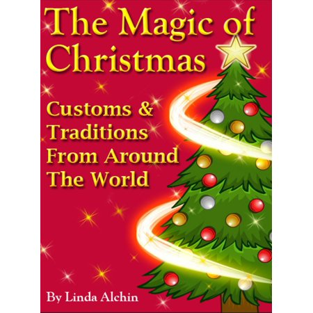 The Magic Of Christmas: Customs & Traditions from Around the World -