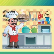 Who Ate the Pie : A Phonics Story Book for Small Children by Gloria Eveleigh