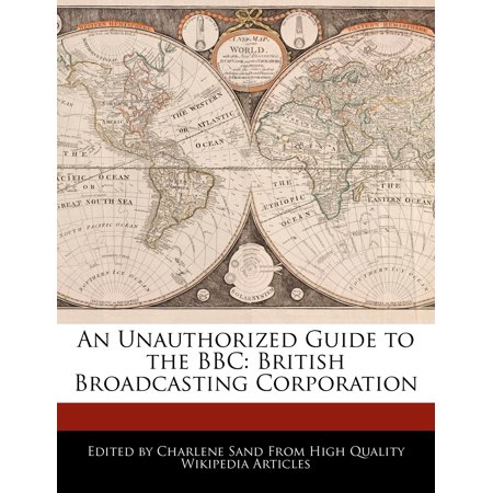 An Unauthorized Guide to the BBC : British Broadcasting Corporation ()