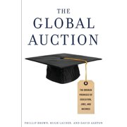 The Global Auction : The Broken Promises of Education, Jobs, and Incomes