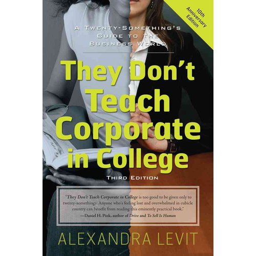 They Don't Teach Corporate in College: A Twenty-Something's Guide to the Business World, 10th Anniversary Edition