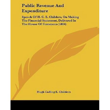 Public Revenue And Expenditure  Speech Of H  C  E  Childers  On Making The Financial Statement  Delivered In The House Of Commons  1884