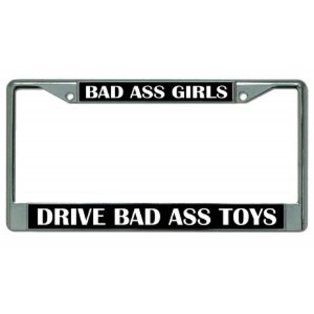 Bad Ass Girls Drive Bad Ass Toys Chrome License Plate (Girl License Plate Frame)