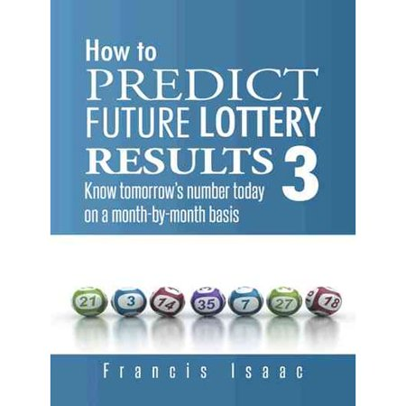 How To Predict Future Lottery Results Book 3  Know Tomorrows Number Today On A Month By Month Basis