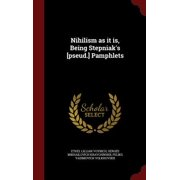 Nihilism as It Is, Being Stepniak's [Pseud.] Pamphlets
