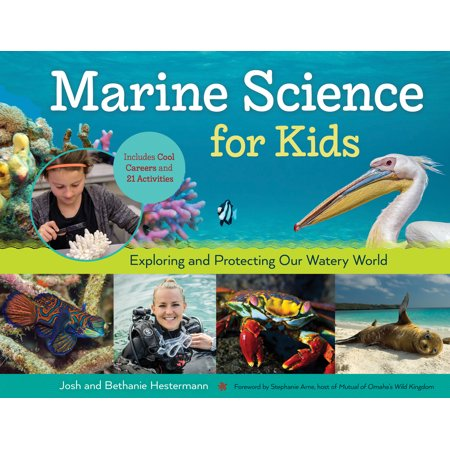 Marine Science for Kids : Exploring and Protecting Our Watery World, Includes Cool Careers and 21 Activities (Science Activities For Preschoolers About Halloween)