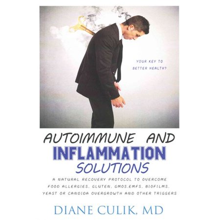 Autoimmune And Inflammation Solutions  A Natural Recovery Protocol To Overcome Food Allergies  Gluten  Gmos  Emfs  Biofilms  Yeast Or Candida Overgrowth And Other Triggers