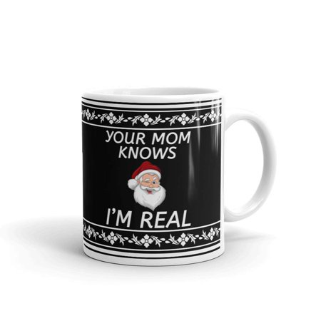 Your Mom Knows I'm Real Christmas Coffee Tea Ceramic Mug Office Work Cup Gift 11oz Christmas Coffee Cup