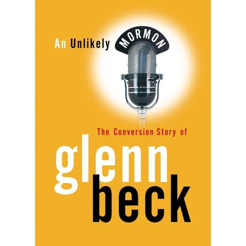 An Unlikely Mormon: The Glenn Beck Conversion Story