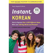 Instant Korean : How to Express Over 1,000 Different Ideas with Just 100 Key Words and Phrases! (A Korean Language Phrasebook & Dictionary)