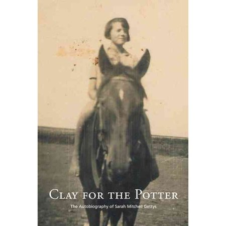 Clay for the Potter: The Autobiography of Sarah Mitchell Gettys by