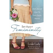 Set-Apart Femininity : God's Sacred Intent for Every Young Woman