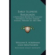 Early Illinois Railroads : A Paper Read Before the Chicago Historical Society, Tuesday Evening, February 20, 1883 (1884)