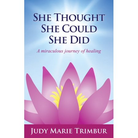 She Thought She Could She Did A Miraculous Journey of Healing -