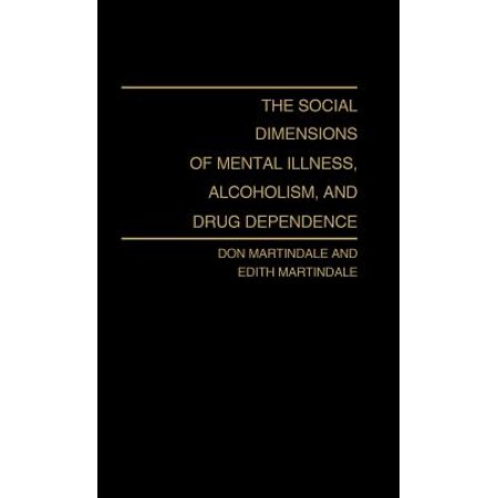 The social dimensions of mental illness, alcoholism, and drug