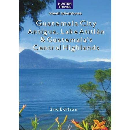 Guatemala City, Antigua, Lake Atitlán & Guatemala's Central Highlands 2nd Ed. - eBook