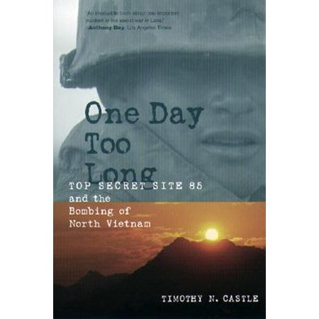 One Day Too Long : Top Secret Site 85 and the Bombing of North