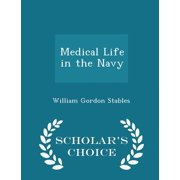 Medical Life in the Navy - Scholar's Choice Edition