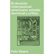 El derecho internacional americano; estudio doctrinal y crítico - eBook