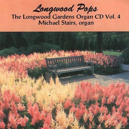 THE LONGWOOD GARDENS ORGAN CD VOL 4 - LONGWOOD POPS / - Longwood Gardens Organ