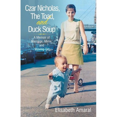 Czar Nicholas  The Toad  And Duck Soup  A Memoir Of Marriage  Mime  And Moving On
