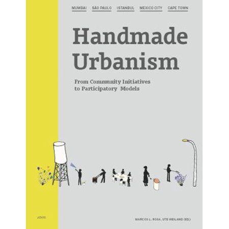 Handmade Urbanism  From Community Initiatives To Participatory Models  Mumbai  Sao Paulo  Istanbul  Mexico City  Cape Town